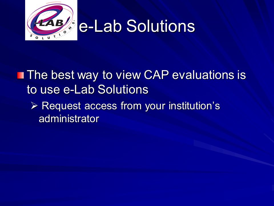 e-Lab Solutions The best way to view CAP evaluations is to use e-Lab Solutions.