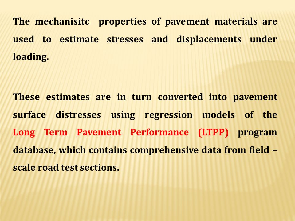 The mechanisitc properties of pavement materials are used to estimate stresses and displacements under loading.