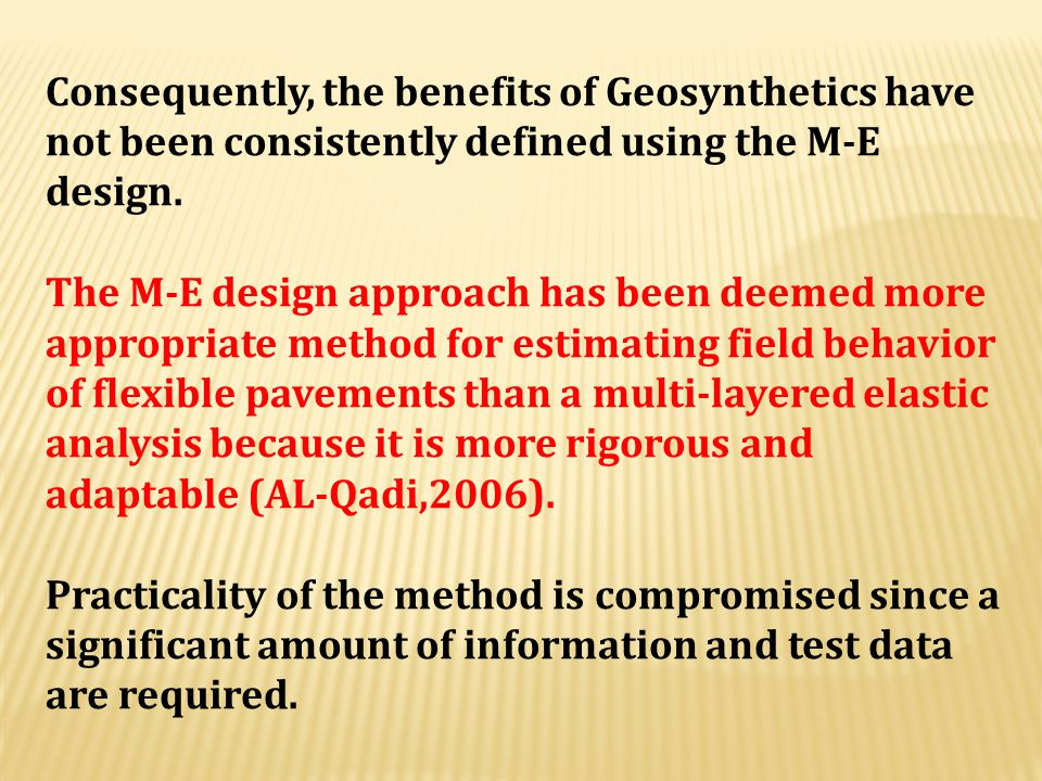 Consequently, the benefits of Geosynthetics have not been consistently defined using the M-E design.