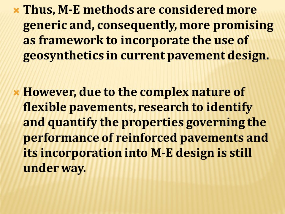 Thus, M-E methods are considered more generic and, consequently, more promising as framework to incorporate the use of geosynthetics in current pavement design.
