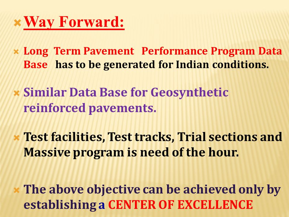 Way Forward: Similar Data Base for Geosynthetic reinforced pavements.