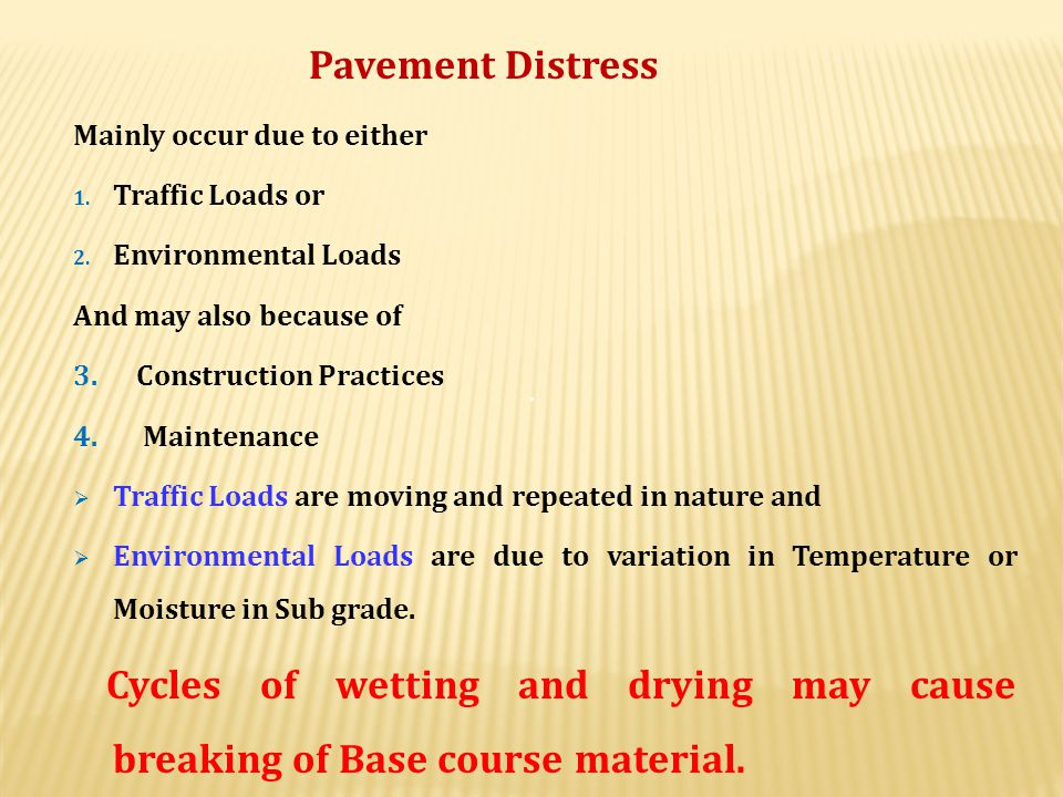 Mainly occur due to either Traffic Loads or Environmental Loads