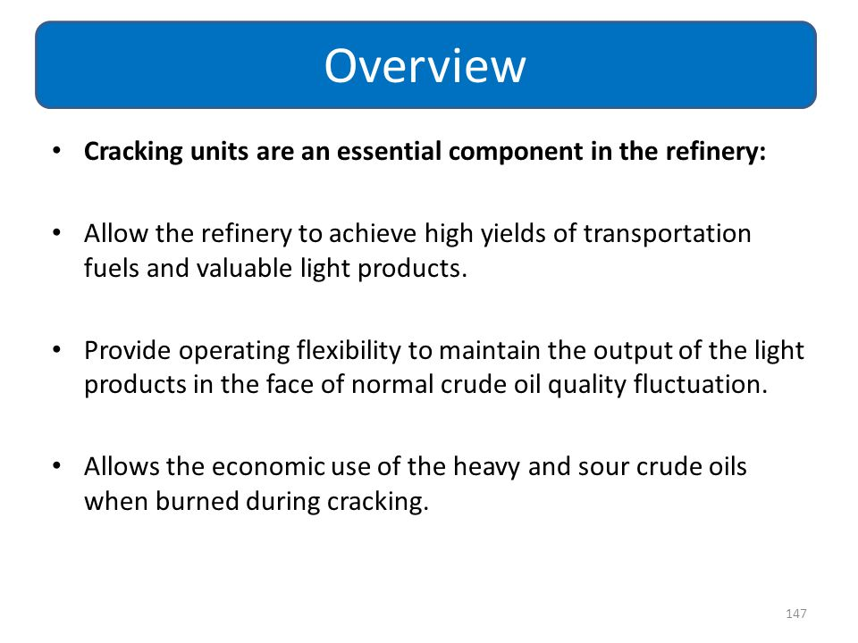 Overview Cracking units are an essential component in the refinery:
