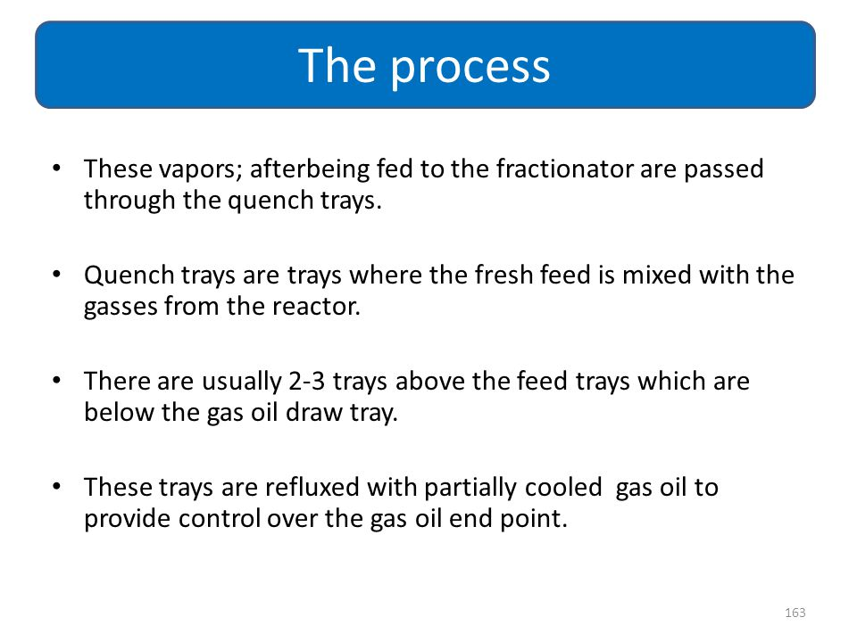 The process These vapors; afterbeing fed to the fractionator are passed through the quench trays.