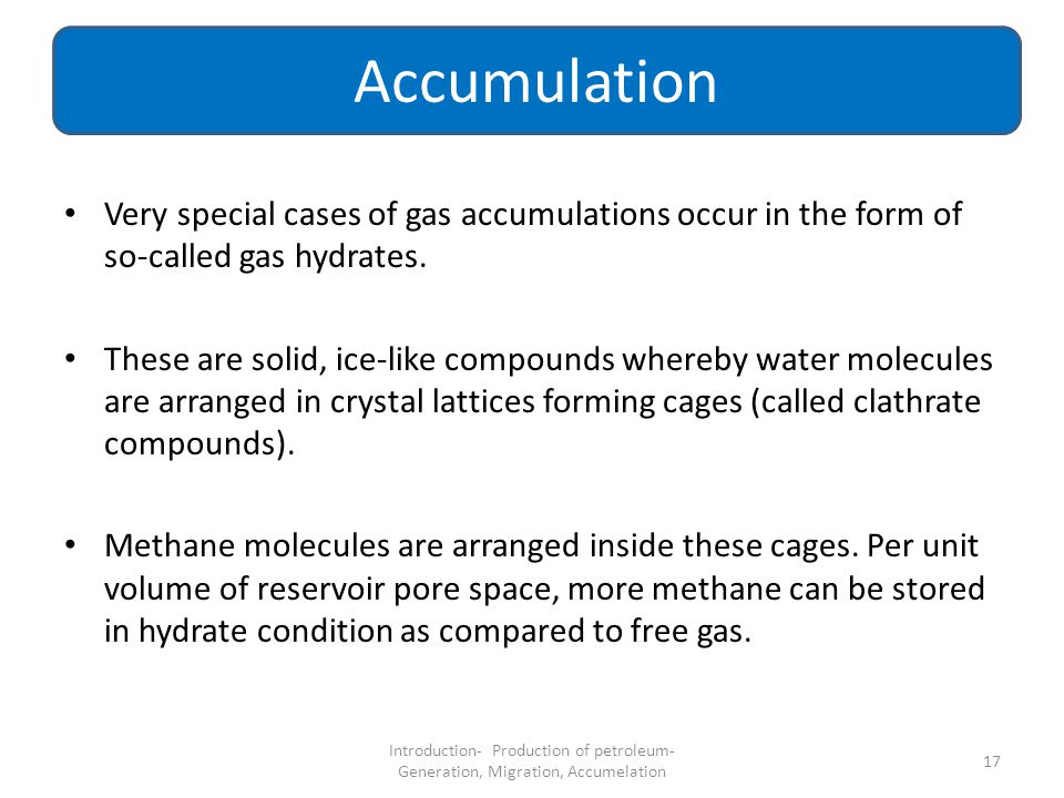 Accumulation Very special cases of gas accumulations occur in the form of so-called gas hydrates.