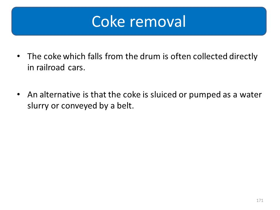 Coke removal The coke which falls from the drum is often collected directly in railroad cars.