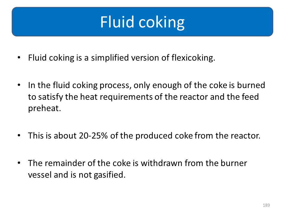 Fluid coking Fluid coking is a simplified version of flexicoking.