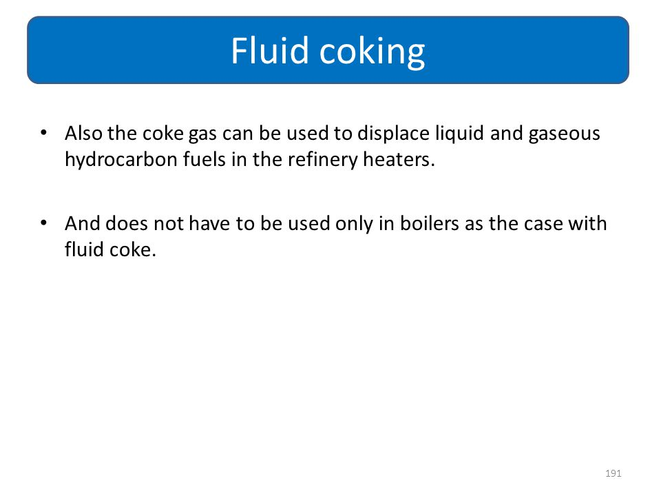 Fluid coking Also the coke gas can be used to displace liquid and gaseous hydrocarbon fuels in the refinery heaters.