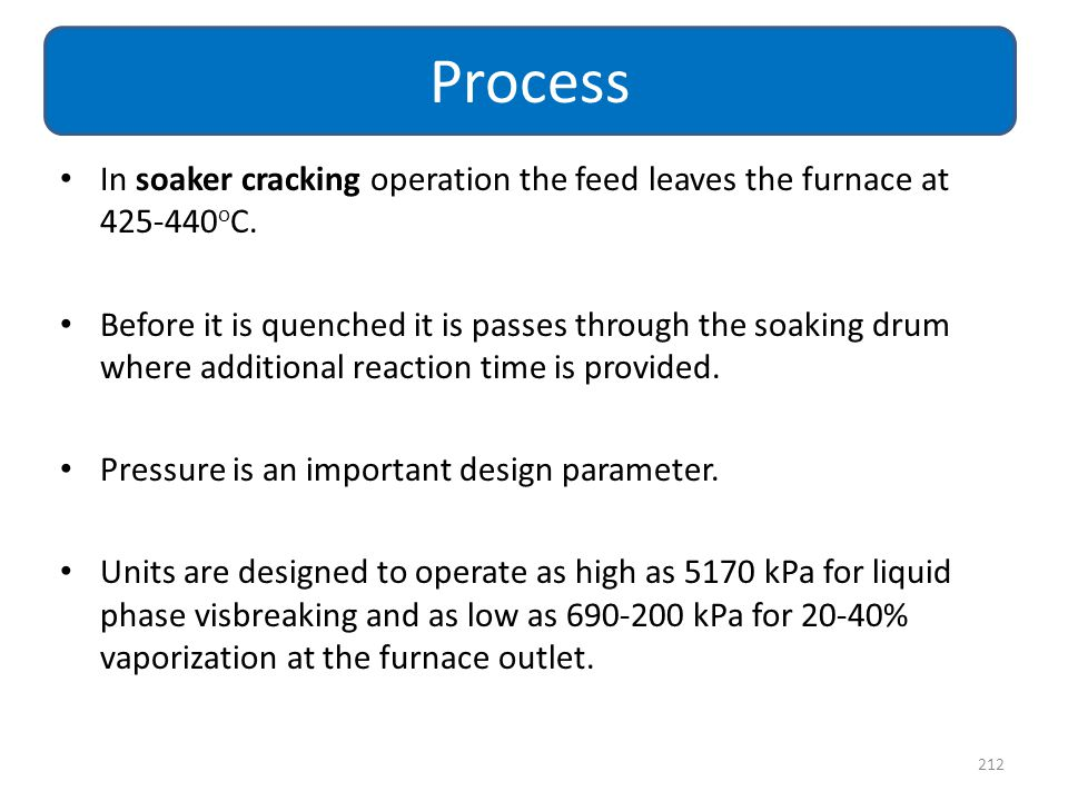 Process In soaker cracking operation the feed leaves the furnace at 425-440oC.