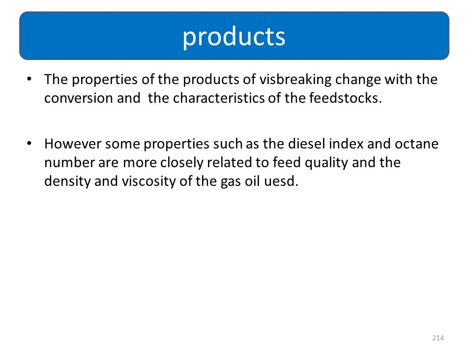 products The properties of the products of visbreaking change with the conversion and the characteristics of the feedstocks.