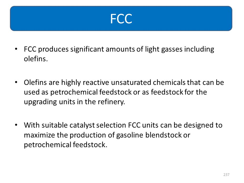 FCC FCC produces significant amounts of light gasses including olefins.