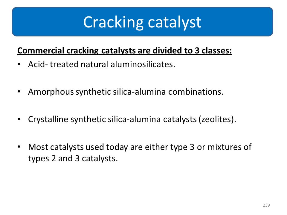 Cracking catalyst Commercial cracking catalysts are divided to 3 classes: Acid- treated natural aluminosilicates.