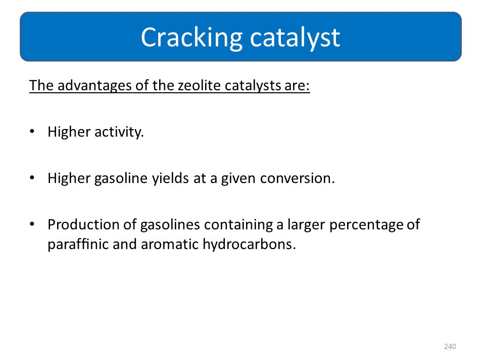 Cracking catalyst The advantages of the zeolite catalysts are: