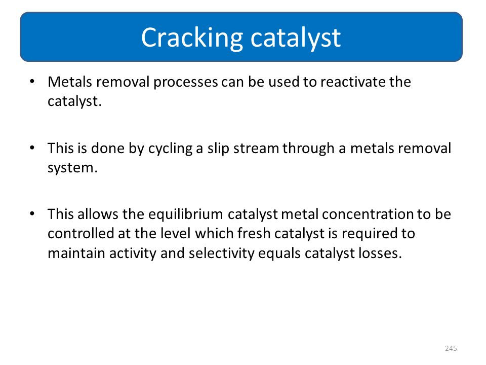 Cracking catalyst Metals removal processes can be used to reactivate the catalyst.