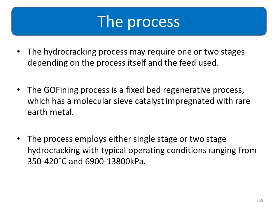The process The hydrocracking process may require one or two stages depending on the process itself and the feed used.