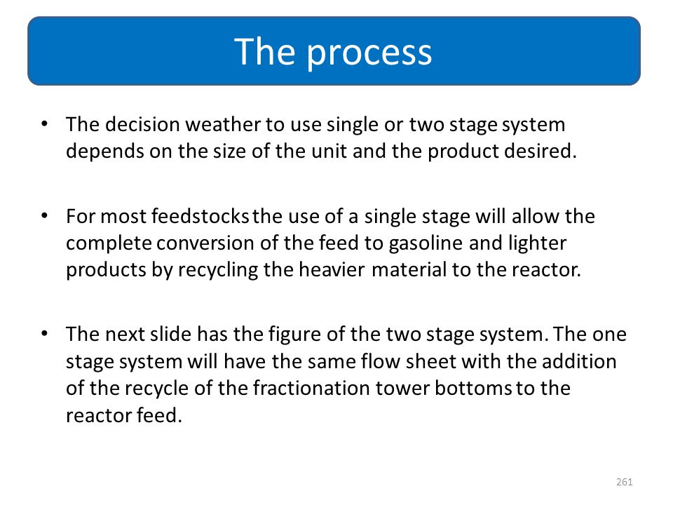 The process The decision weather to use single or two stage system depends on the size of the unit and the product desired.
