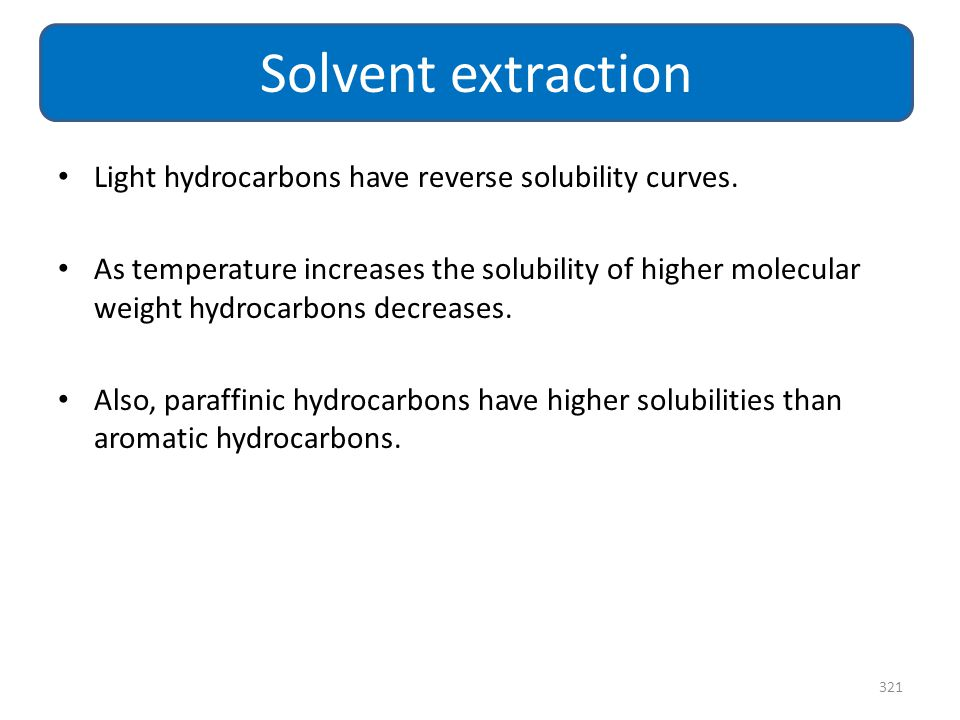 Solvent extraction Light hydrocarbons have reverse solubility curves.