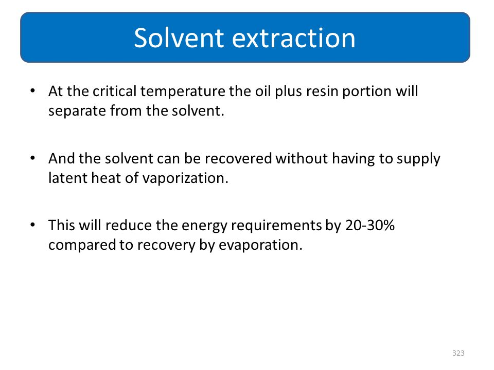 Solvent extraction At the critical temperature the oil plus resin portion will separate from the solvent.