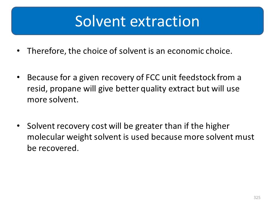 Solvent extraction Therefore, the choice of solvent is an economic choice.