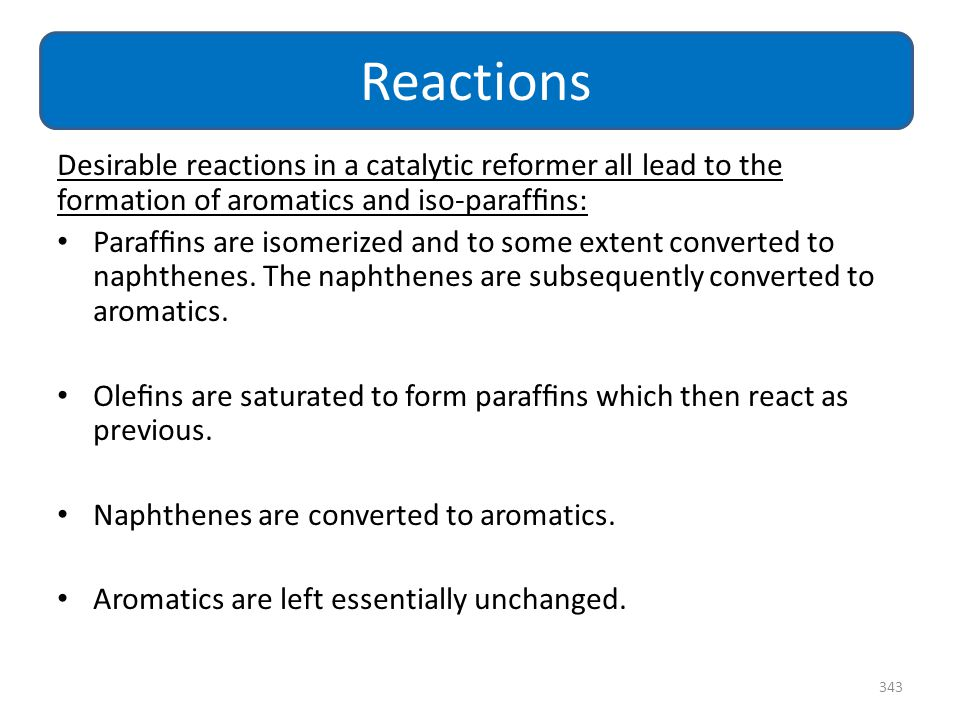 Reactions Desirable reactions in a catalytic reformer all lead to the formation of aromatics and iso-paraffins: