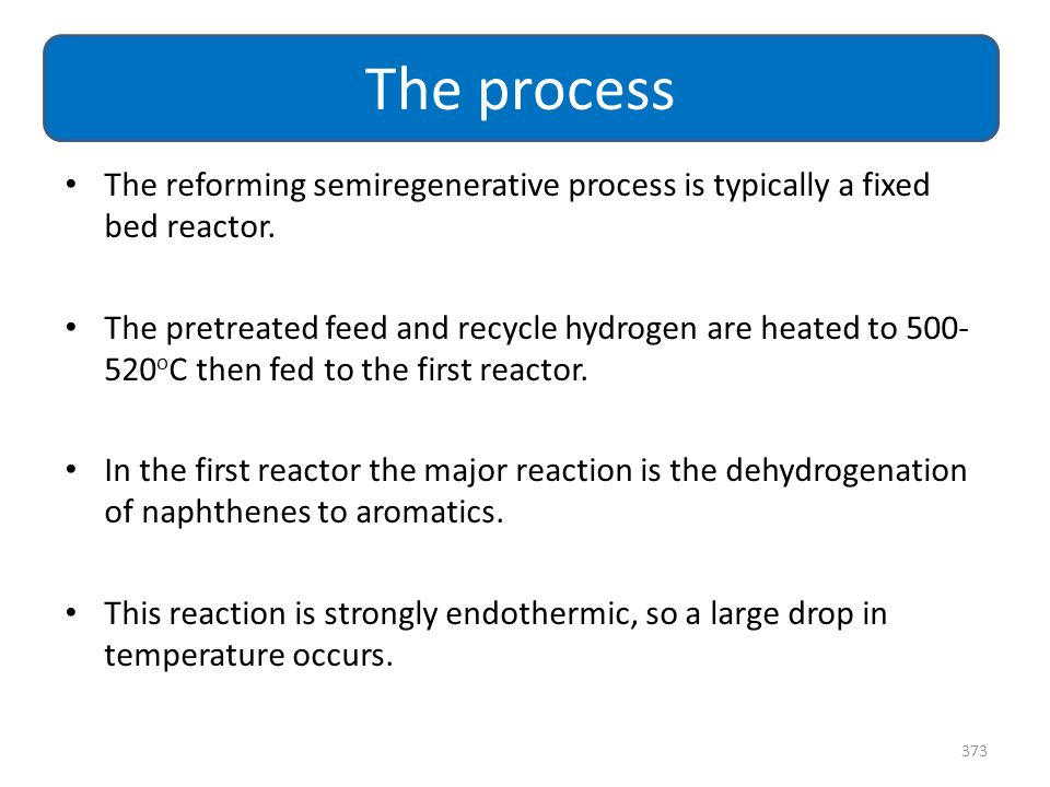 The process The reforming semiregenerative process is typically a fixed bed reactor.