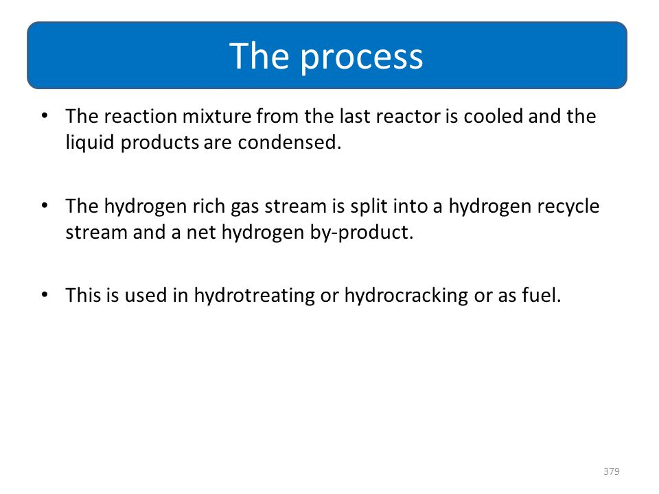 The process The reaction mixture from the last reactor is cooled and the liquid products are condensed.