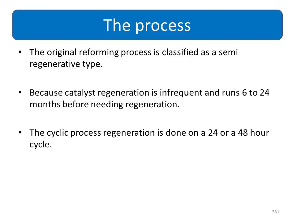 The process The original reforming process is classified as a semi regenerative type.