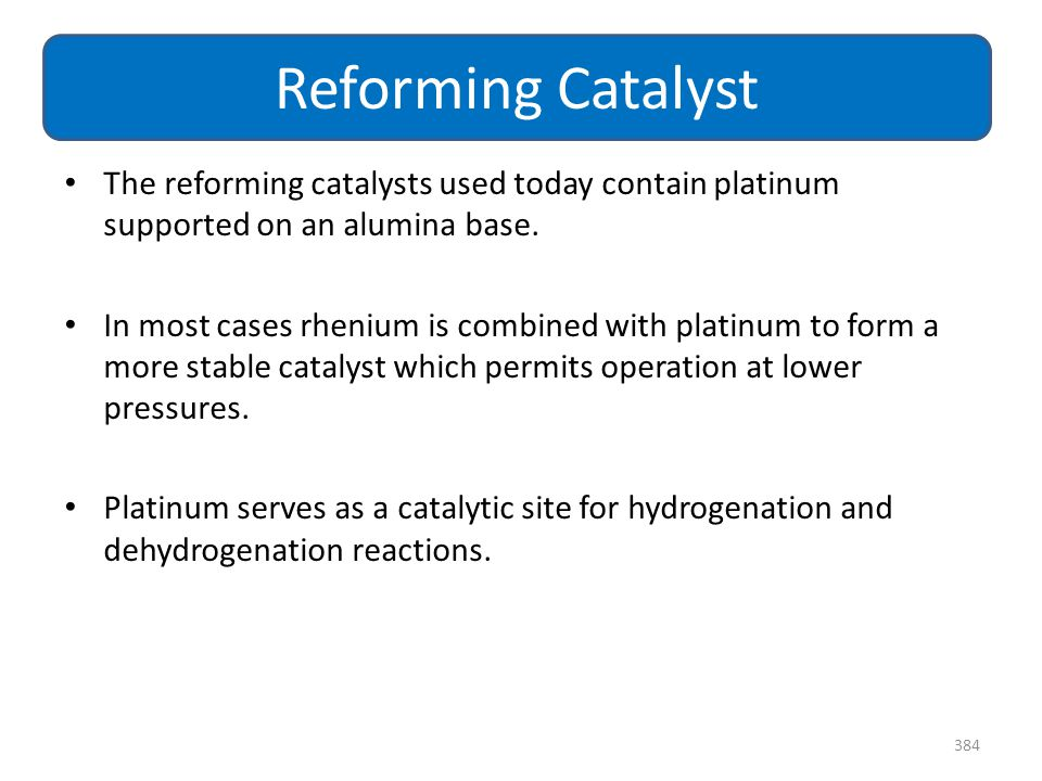 Reforming Catalyst The reforming catalysts used today contain platinum supported on an alumina base.