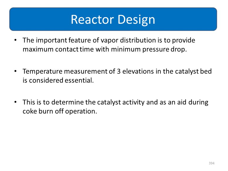 Reactor Design The important feature of vapor distribution is to provide maximum contact time with minimum pressure drop.