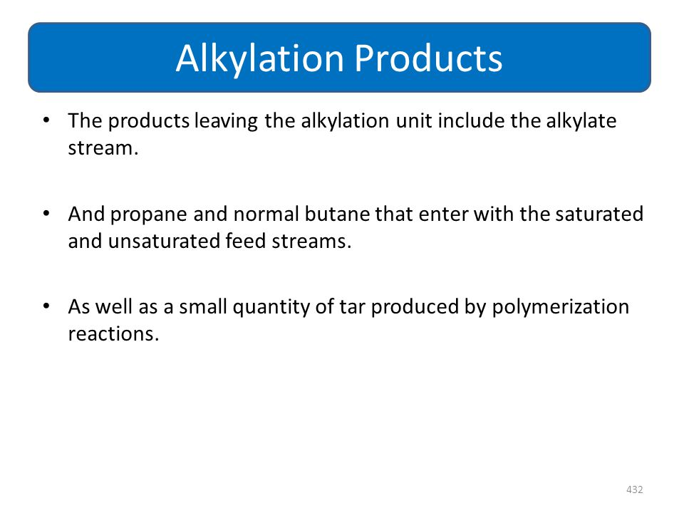 Alkylation Products The products leaving the alkylation unit include the alkylate stream.