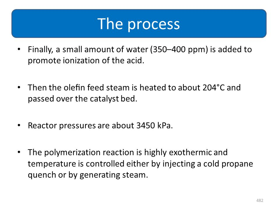 The process Finally, a small amount of water (350–400 ppm) is added to promote ionization of the acid.