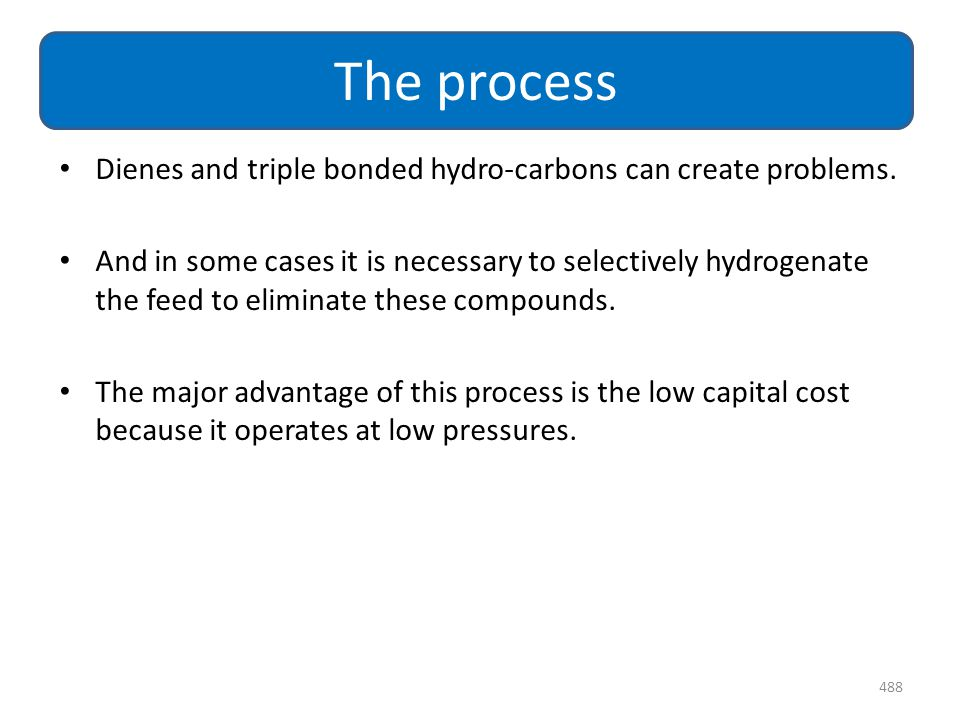 The process Dienes and triple bonded hydro-carbons can create problems.