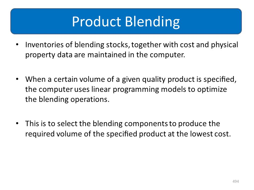 Product Blending Inventories of blending stocks, together with cost and physical property data are maintained in the computer.