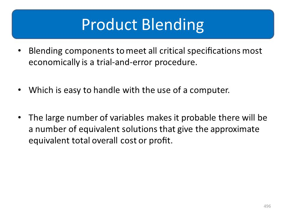 Product Blending Blending components to meet all critical specifications most economically is a trial-and-error procedure.