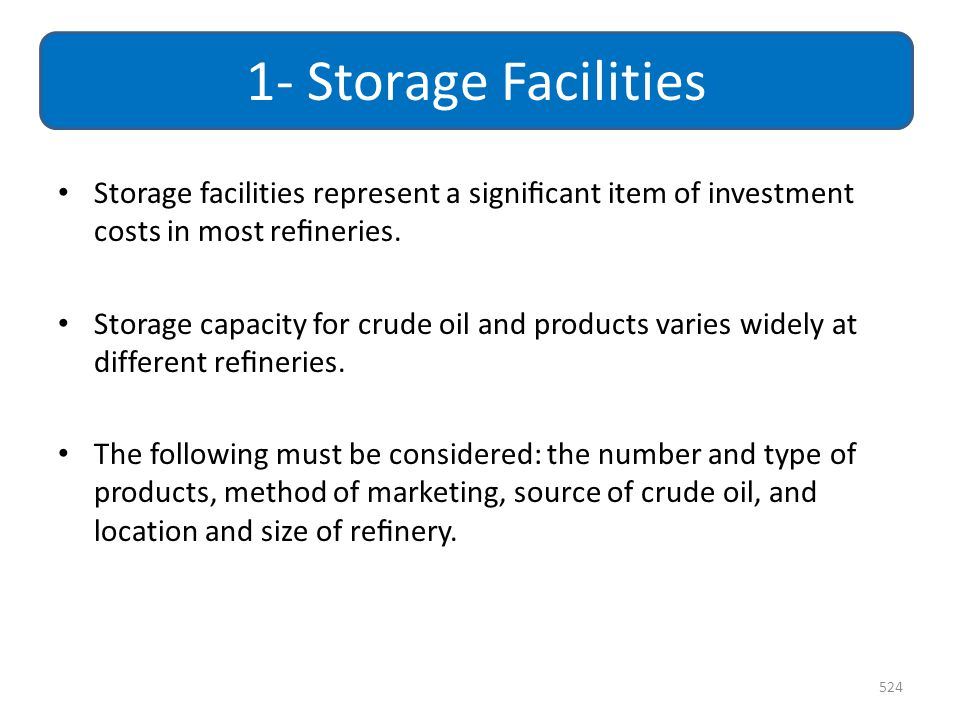 1- Storage Facilities Storage facilities represent a significant item of investment costs in most refineries.