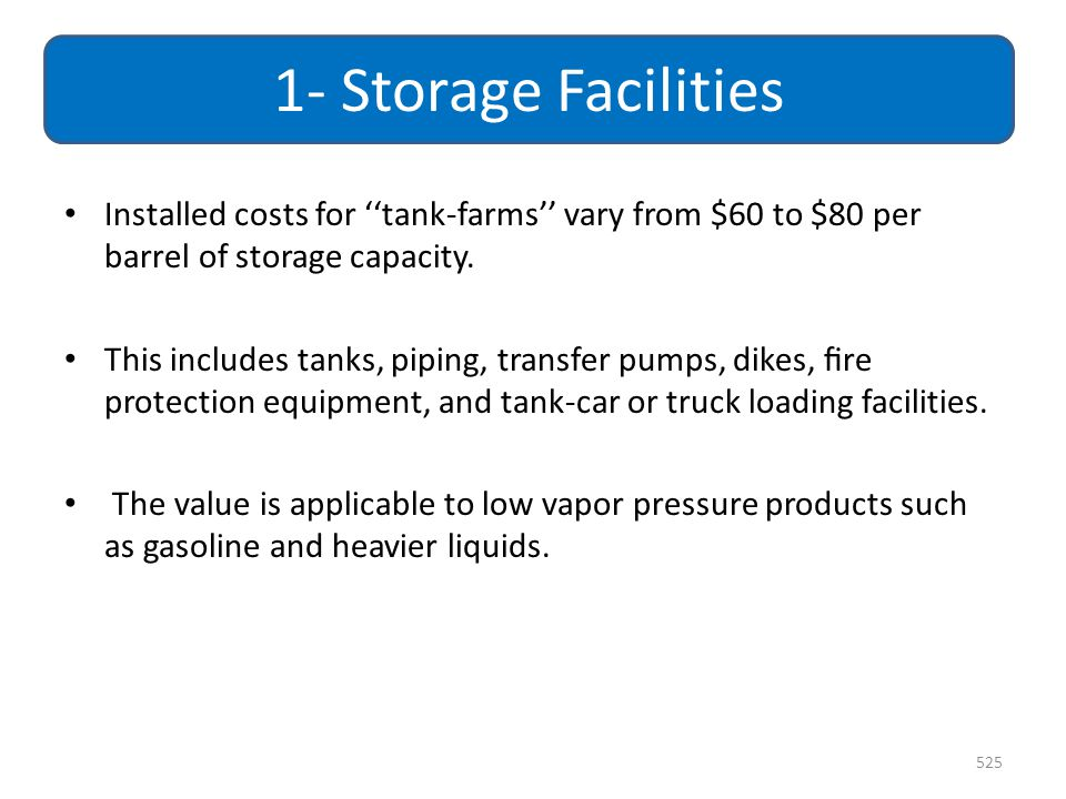 1- Storage Facilities Installed costs for ''tank-farms'' vary from $60 to $80 per barrel of storage capacity.