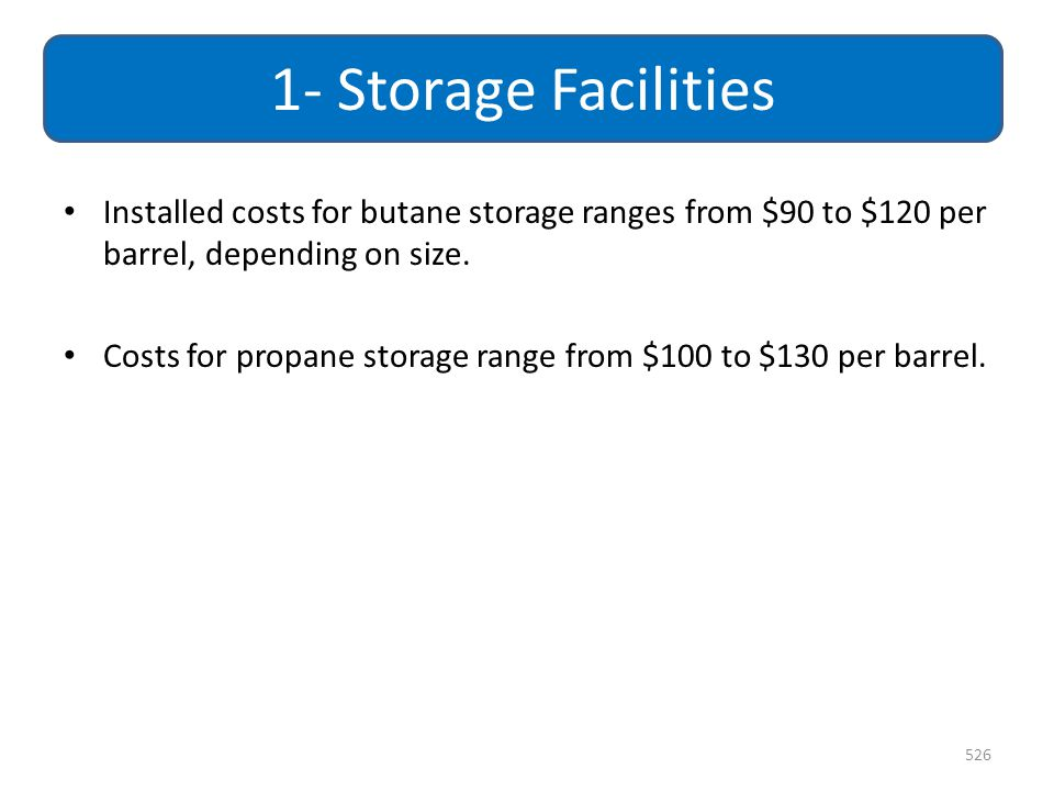 1- Storage Facilities Installed costs for butane storage ranges from $90 to $120 per barrel, depending on size.