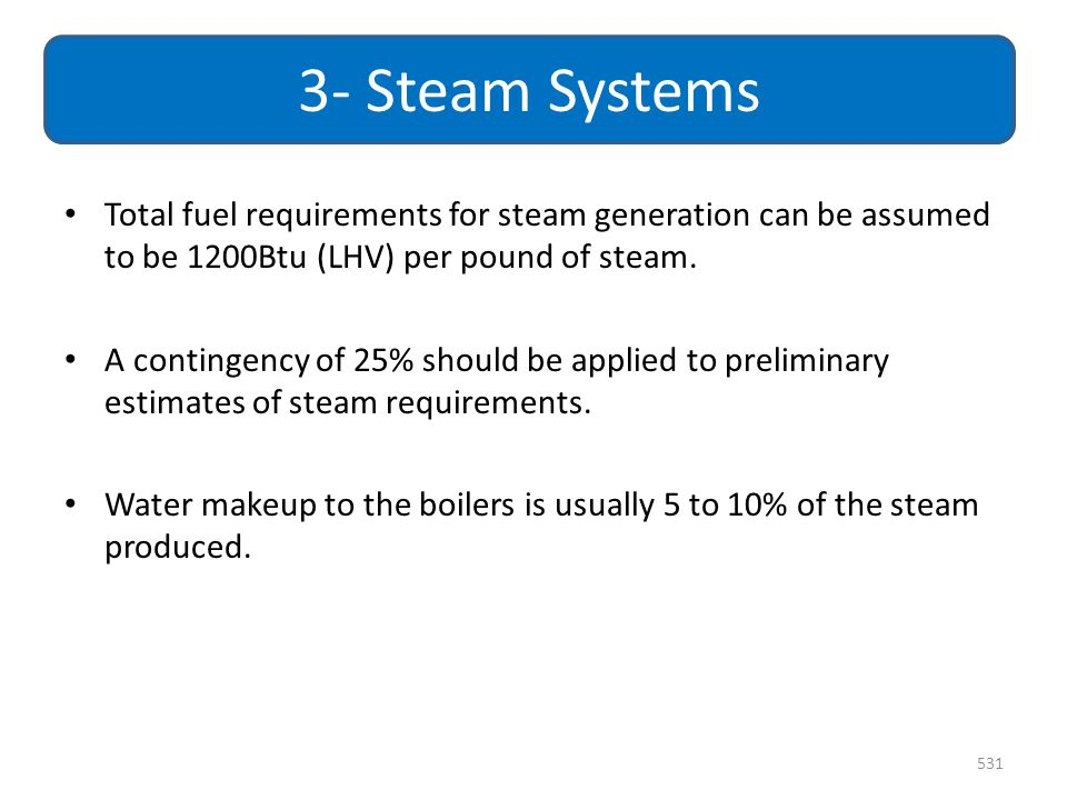 3- Steam Systems Total fuel requirements for steam generation can be assumed to be 1200Btu (LHV) per pound of steam.