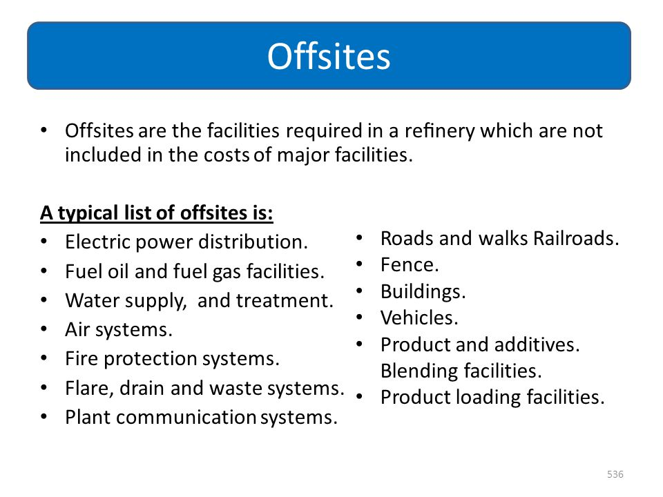 Offsites Offsites are the facilities required in a refinery which are not included in the costs of major facilities.