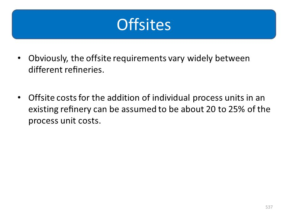 Offsites Obviously, the offsite requirements vary widely between different refineries.