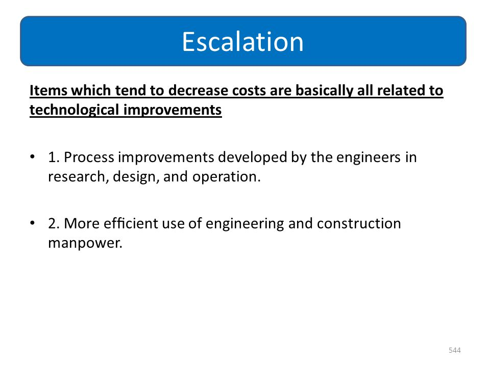 Escalation Items which tend to decrease costs are basically all related to technological improvements.