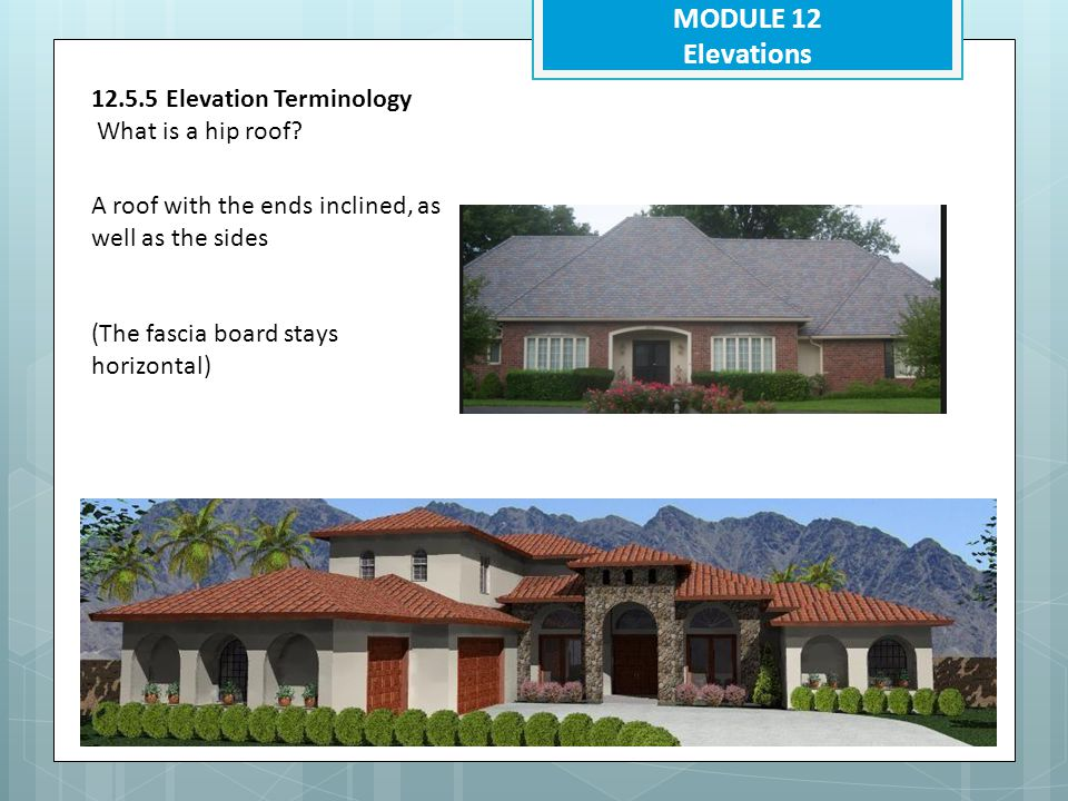 MODULE 12 Elevations 12.5.5 Elevation Terminology What is a hip roof
