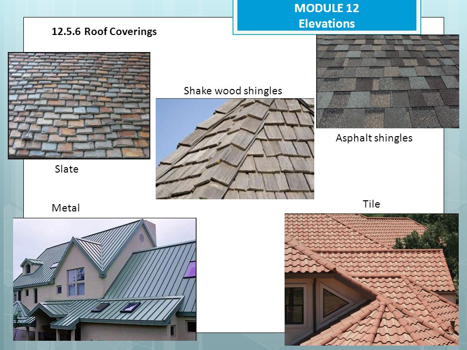 MODULE 12 Elevations 12.5.6 Roof Coverings Shake wood shingles