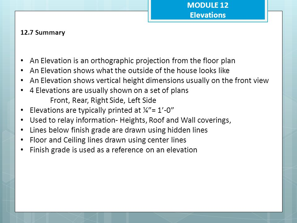 An Elevation is an orthographic projection from the floor plan