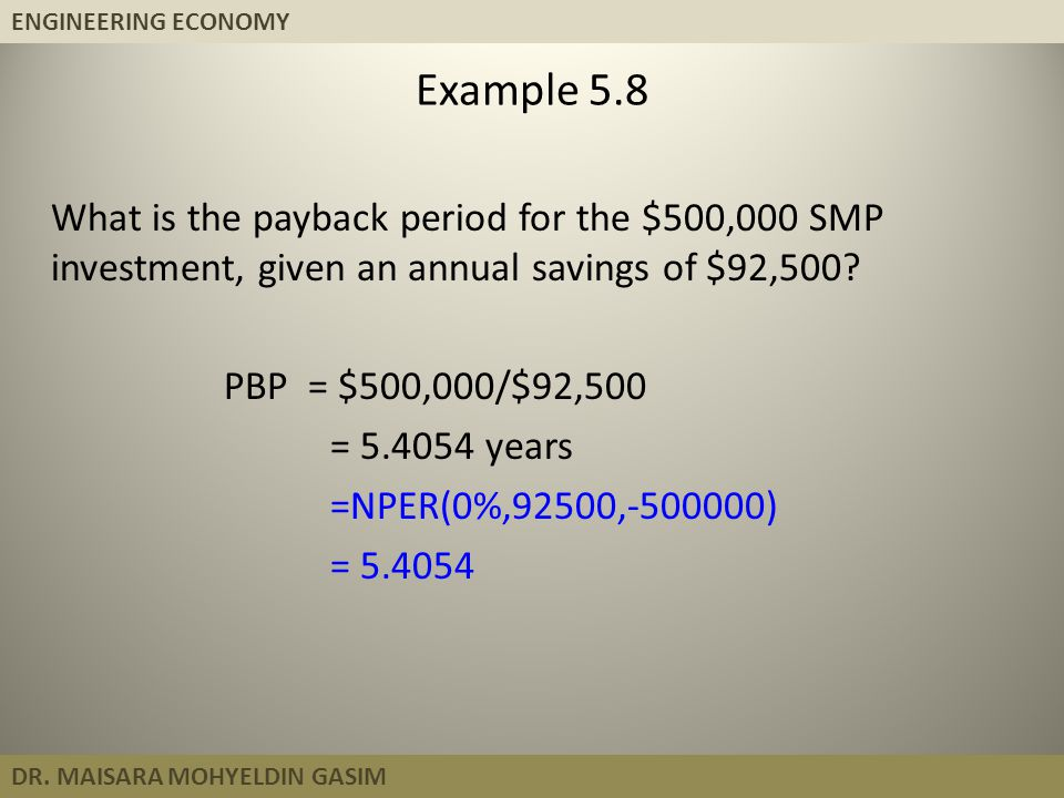 Example 5.8 What is the payback period for the $500,000 SMP investment, given an annual savings of $92,500