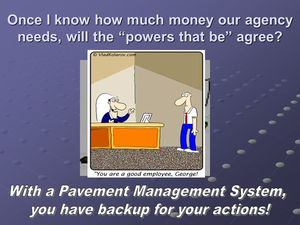 With a Pavement Management System, you have backup for your actions!