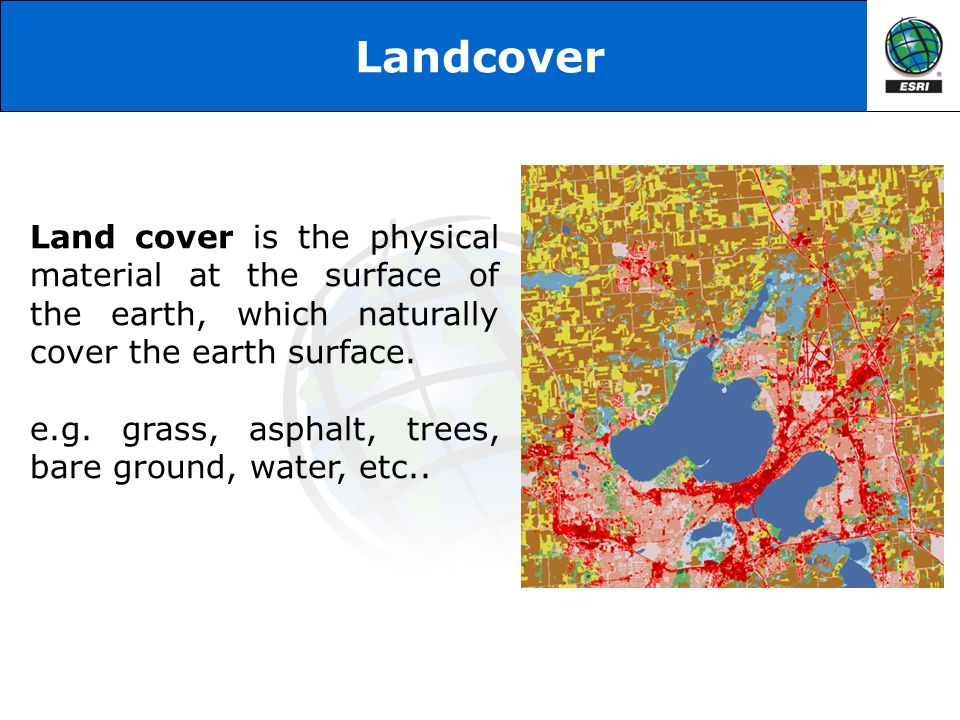 Landcover Land cover is the physical material at the surface of the earth, which naturally cover the earth surface.