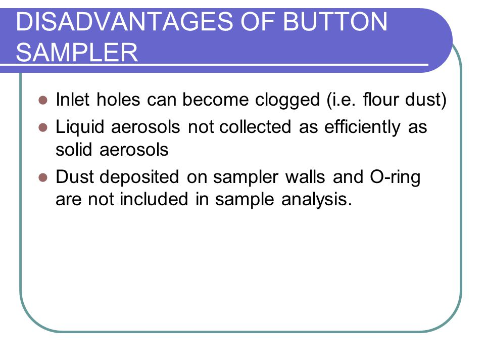 DISADVANTAGES OF BUTTON SAMPLER