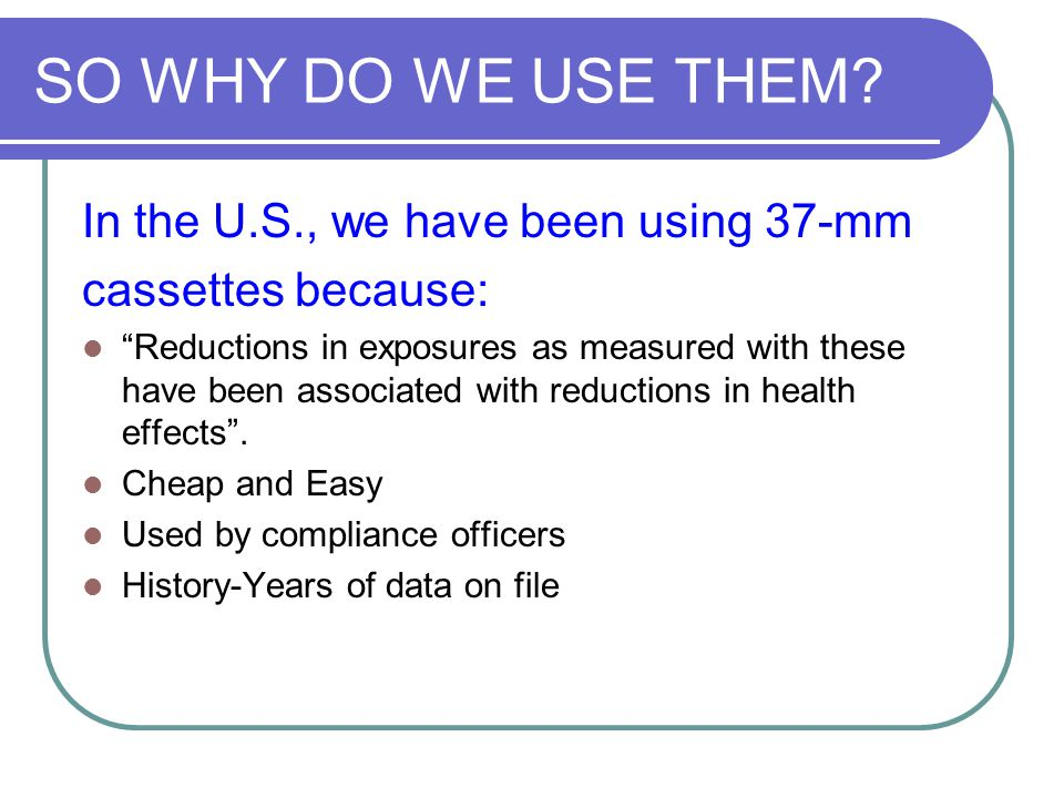 SO WHY DO WE USE THEM In the U.S., we have been using 37-mm