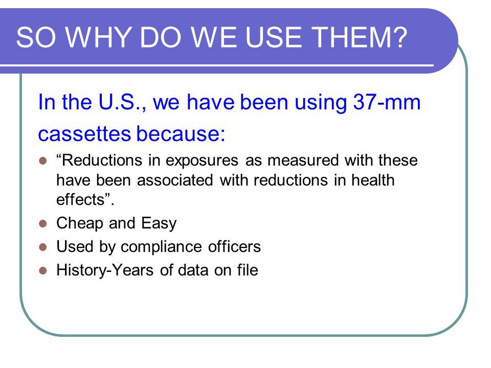 SO WHY DO WE USE THEM In the U.S., we have been using 37-mm